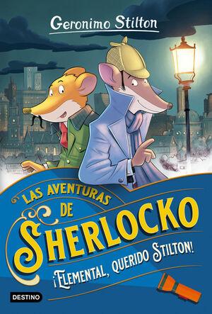 LAS AVENTURAS DE SHERLOCKO. Nº1: ¡ELEMENTAL, QUERIDO STILTON!