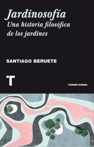 JARDINOSOFÍA. UNA HISTORIA FILOSÓFICA DE LOS JARDINES