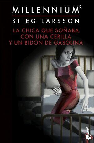 MILLENNIUM. Nº2: LA CHICA QUE SOÑABA CON UNA CERILLA Y UN BIDON DE GASOLINA