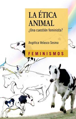 ÉTICA ANIMAL, LA. ¿UNA CUESTIÓN FEMINISTA?