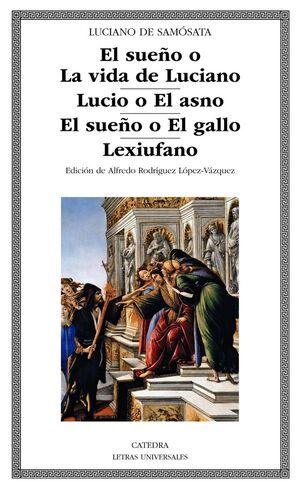 SUEÑO O LA VIDA DE LUCIANO, EL / LUCIO O EL ASNO / EL SUEÑO O EL GALLO / LEXIUFANO