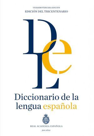 DICCIONARIO DE LA LENGUA ESPAÑOLA. 2014. VIGESIMOTERCERA EDICIÓN (EDICIÓN DEL TRICENTENARIO)