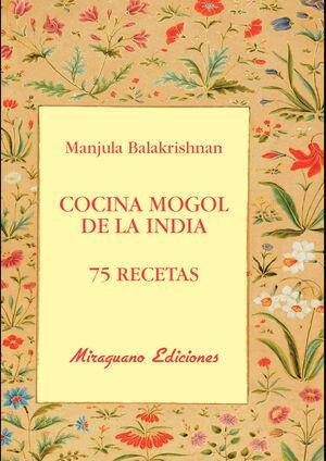 COCINA MOGOL DE LA INDIA. 75 RECETAS
