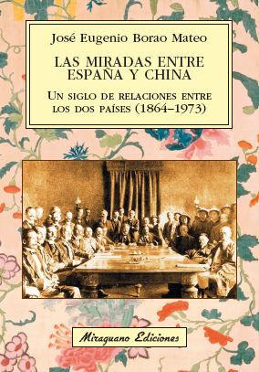 MIRADAS ENTRE ESPAÑA Y CHINA, LAS. UN SIGLO DE RELACIONES ENTRE LOS DOS PAÍSES (1864-1973)