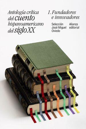 ANTOLOGÍA CRÍTICA DEL CUENTO HISPANOAMERICANO DEL SIGLO XX. Nº1: FUNDADORES E INNOVADORES