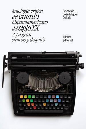 ANTOLOGÍA CRÍTICA DEL CUENTO HISPANOAMERICANO DEL SIGLO XX. Nº2: LA GRAN SÍNTESIS Y DESPUÉS